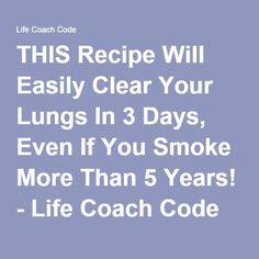 THIS Recipe Will Easily Clear Your Lungs In 3 Days, Even If You Smoke More Than 5 Years! - Life Coach Code