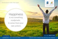 #SalarpuriaSattva #Thoughtfortheday  Happiness is not something ready-made.  It comes from your own actions.