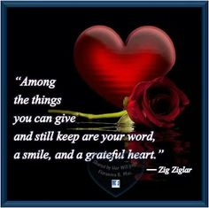 """Give.  Zig Zigler quote """"keep your word, a smile, and a grateful heart."""" Awesome."""