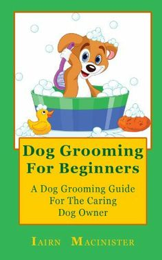 Free dog grooming guide pdf dog grooming pinterest free dogs dog grooming for beginners by iairn macinister 897 90 pages fandeluxe Choice Image