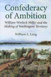 "NEW IN PAPERBACK!  ""Confederacy of Ambition: William Winlock Miller and the Making of Washington Territory"" by William L. Lang"