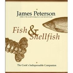 Fish & Shellfish: The Cook's Indispensable Companion    Another James Peterson classic