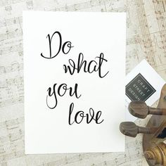 Do what you love. Life is short, do what you love