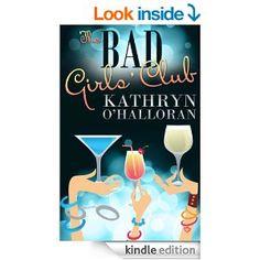 The Bad Girls' Club by Kathryn O'Halloran http://www.amazon.com/Bad-Girls-Club-Kathryn-OHalloran-ebook/dp/B00ASACHNU
