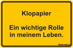 Klopapier  Ein wichtige Rolle in meinem Leben. ... gefunden auf https://www.istdaslustig.de/spruch/702 #lustig #sprüche #fun #spass