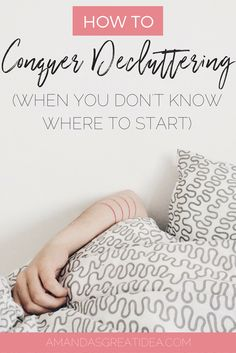 How To Conquer Decluttering (When You Don't Know Where To Start)