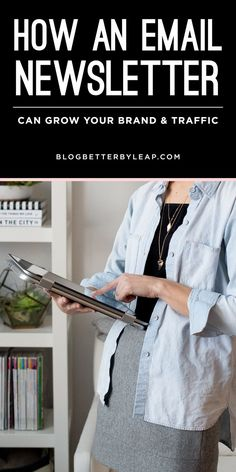 How an Email Newsletter Can Grow Your Brand & Traffic | www.blogbetterbyleap.com