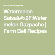 Watermelon Salsa/Watermelon Gazpacho   Farm Bell Recipes