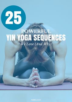 25 Powerful Yin Yoga Sequences We Love (And Why)