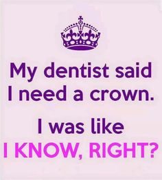 I need a crown.