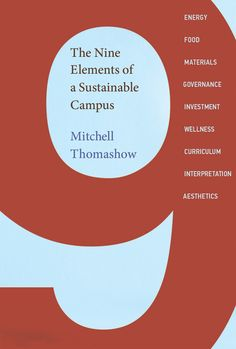 The Nine Elements of a Sustainable Campus. Mitchell Thomashow. c. 2014. --Call # 378.1 T45