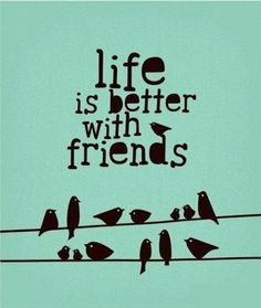 It's good to have friends in life whom you can share a laugh with, secrets with, or maybe to just hang out with, and if they truly are your friend, they will support you no matter what.
