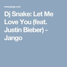 Dj Snake: Let Me Love You (feat. Justin Bieber) - Jango