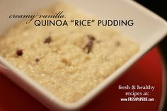 "Creamy Quinoa ""rice"" pudding. I would make it with almond milk and no salt added organic butter."
