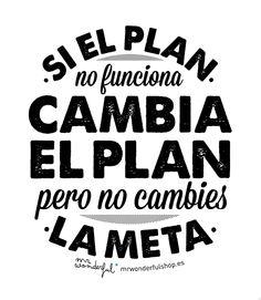 Si el plan no funciona; cambia el plan. Pero no cambies la meta.