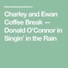 Charley and Ewan Coffee Break — Donald O'Connor in Singin' in the Rain Donald O'connor, Coffee Break, Rain, Rain Fall, Waterfall, Coffee Time