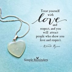 Treat yourself with love and respect... ~ Rhonda Byrne via @SimpleReminders