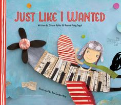 With energetic mixed-media collages that perfectly suit the story, this book will inspire readers to embrace their mistakes and unleash their creativity. | Just Like I Wanted by Elinoar Keller, Naama Peleg Segal, Aya Gordon-Noy