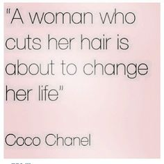 & woman who cuts her hair is about to change her life.& __Coco Chanel ((How ironic it is that I chopped my hair myself in my bathroom literally half an hour before I took two positive pregnancy tests? Great Quotes, Quotes To Live By, Me Quotes, Inspirational Quotes, Bitch Quotes, Hair Quotes, Cut Her Hair, It Goes On, Coco Chanel