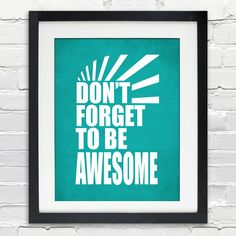 Dont Forget to be AWESOME - Typography Poster  These are professional quality unframed prints. Each print comes on heavyweight archival Ultra Bright