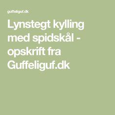 Lynstegt kylling med spidskål - opskrift fra Guffeliguf.dk