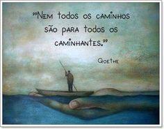 Nem todos os caminhos são para todos os caminhantes. Goethe