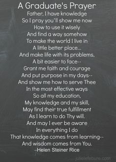It's that time of year again. Graduations! The Graduate's Prayer from Helen Steiner-Rice.