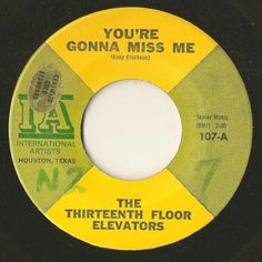 The Thirteenth Floor Elevators 13th Garage Psych 45 You're Gonna Miss Me | Click the image to join the Thirteenth Floor Elevators Facebook group!