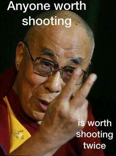 Some daily Funny. Dalai Lama Says. Keepin' it Ballistic! Daniel Handler, Gun Quotes, Military Quotes, Fabulous Quotes, Daily Funny, Dalai Lama, Funny Pranks, Funny Posts, Funny Shit