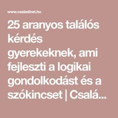 25 aranyos találós kérdés gyerekeknek, ami fejleszti a logikai gondolkodást és a szókincset | Családinet.hu Kindergarten Crafts, Preschool Activities, Games For Kids, Art For Kids, Behavior Board, Teacher Sites, Infancy, Home Schooling, Homeschool Curriculum
