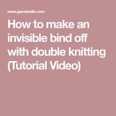 How to make an invisible bind off with double knitting (Tutorial Video)