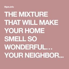 THE MIXTURE THAT WILL MAKE YOUR HOME SMELL SO WONDERFUL… YOUR NEIGHBORS WILL ENVY YOU - Fitpin