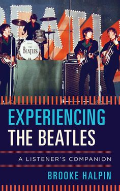 """Read """"Experiencing the Beatles A Listener's Companion"""" by Brooke Halpin available from Rakuten Kobo. Starting an undeniable revolution, the Beatles took pop culture by storm, shook up the recording industry, and provided . Beatles Books, The Beatles 1, Beatles Poster, Beatles Art, Mix Cd, Fiction And Nonfiction, Concert Tickets, Types Of Music, Soundtrack"""