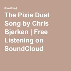 The Pixie Dust Song by Chris Bjerken | Free Listening on SoundCloud