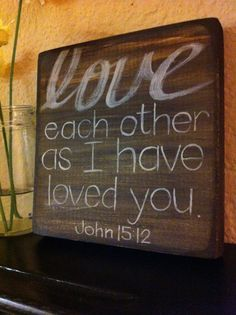 Love each other as I have loved you.
