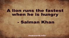 A lion runs the fastest when he is hungry - FindWorld Salman Khan Quotes, Lion, Actors, Running, Leo, Racing, Keep Running, Lions, Jogging