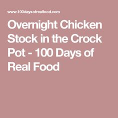 Overnight Chicken Stock in the Crock Pot - 100 Days of Real Food