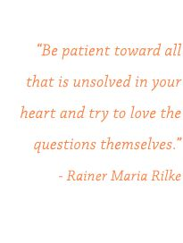 be patient toward all that is unsolved in your heart