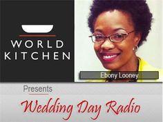 World Kitchen Presents Wedding Day Radio: Ebony Looney 04/08 by World Kitchen | Women Podcasts
