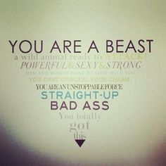YOU are a BEAST and you TOTALLY got this! Never give up especially on yourself :)