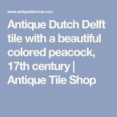 Antique Dutch Delft tile with a beautiful colored peacock, 17th century   Antique Tile Shop