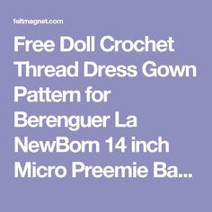 Free Doll Crochet Thread Dress Gown Pattern for Berenguer La NewBorn 14 inch Micro Preemie Baby OOAK Reborn Doll | FeltMagnet