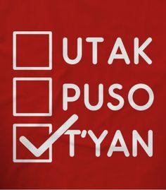 Utak Puso o Tyan Pinoy Funny T-shirts Filipino Quotes, Filipino Words, Pinoy Quotes, Filipino Funny, Shirt Print Design, Tee Design, Shirt Designs, Tagalog Quotes Hugot Funny, Hugot Lines Tagalog