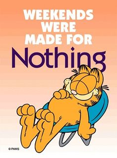 weekends were made for nothing quotes quote garfield weekend days of the week weekend quotes happy weekend Garfield Pictures, Garfield Quotes, Garfield And Odie, Garfield Comics, Funny Pictures, Great Weekend Quotes, Weekend Humor, Its Friday Quotes, Saturday Humor