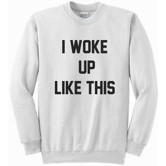 I Woke Up Like This Long Sleeve White Unisex Crewneck Sweatshirt... ($20) ❤ liked on Polyvore featuring tops, hoodies, sweatshirts, silver, women's clothing, crew neck shirts, white long sleeve top, unisex shirts, crewneck sweatshirt and white crew neck shirt