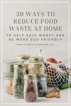 Reducing Food Waste at Home: 30 Easy Tips to Try | Here are some ideas you can try to help reduce food waste. Learn how to store food properly, ways to organize your food, and tips for cooking and grocery shopping. By wasting less food, you will save money and help the environment at the same time. #zerowaste #mindfulofthehome #sustainability