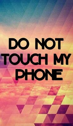 Don't touch my phone!!! on We Heart It