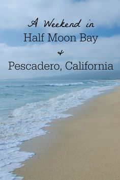 A perfect weekend getaway or daytrip idea from San Francisco: Half Moon Bay & Pescadero, California