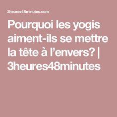 Pourquoi les yogis aiment-ils se mettre la tête à l'envers? | 3heures48minutes