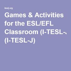 Games & Activities for the ESL/EFL Classroom (I-TESL-J)